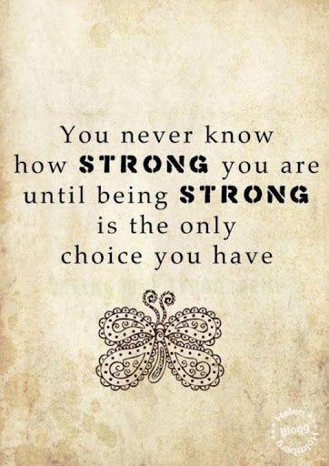 du vet aldrig hur stark du är förrän stark är det enda val du har